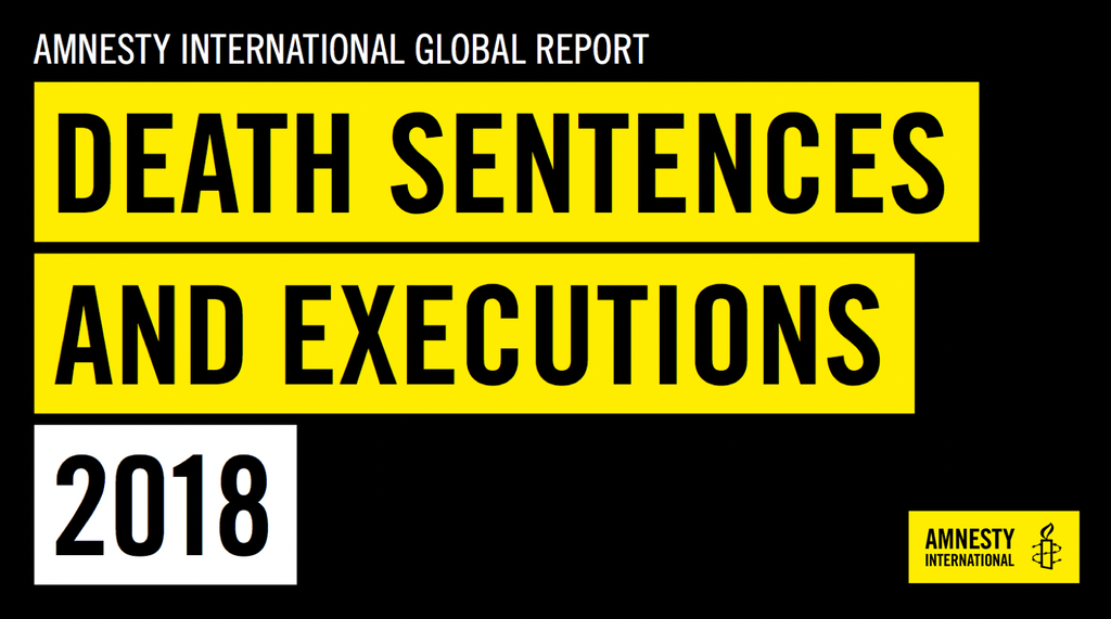 Amnesty International 2018 Global Report: Executions Worldwide Fall to Lowest Level in a Decade
