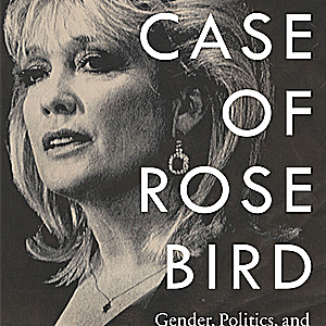 "BOOKS: ""The Case of Rose Bird,"" and the Continuing Power of Money in Judicial Elections"