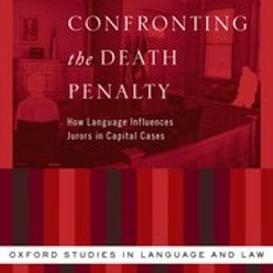 """BOOKS: """"Confronting the Death Penalty: How Language Influences Jurors in Capital Cases"""""""