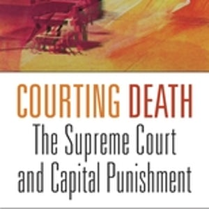 "BOOKS: ""Courting Death: The Supreme Court and Capital Punishment"""