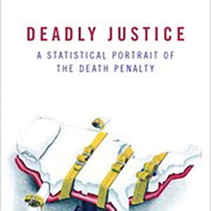 BOOKS: Deadly Justice—A Statistical Portrait of the Death Penalty