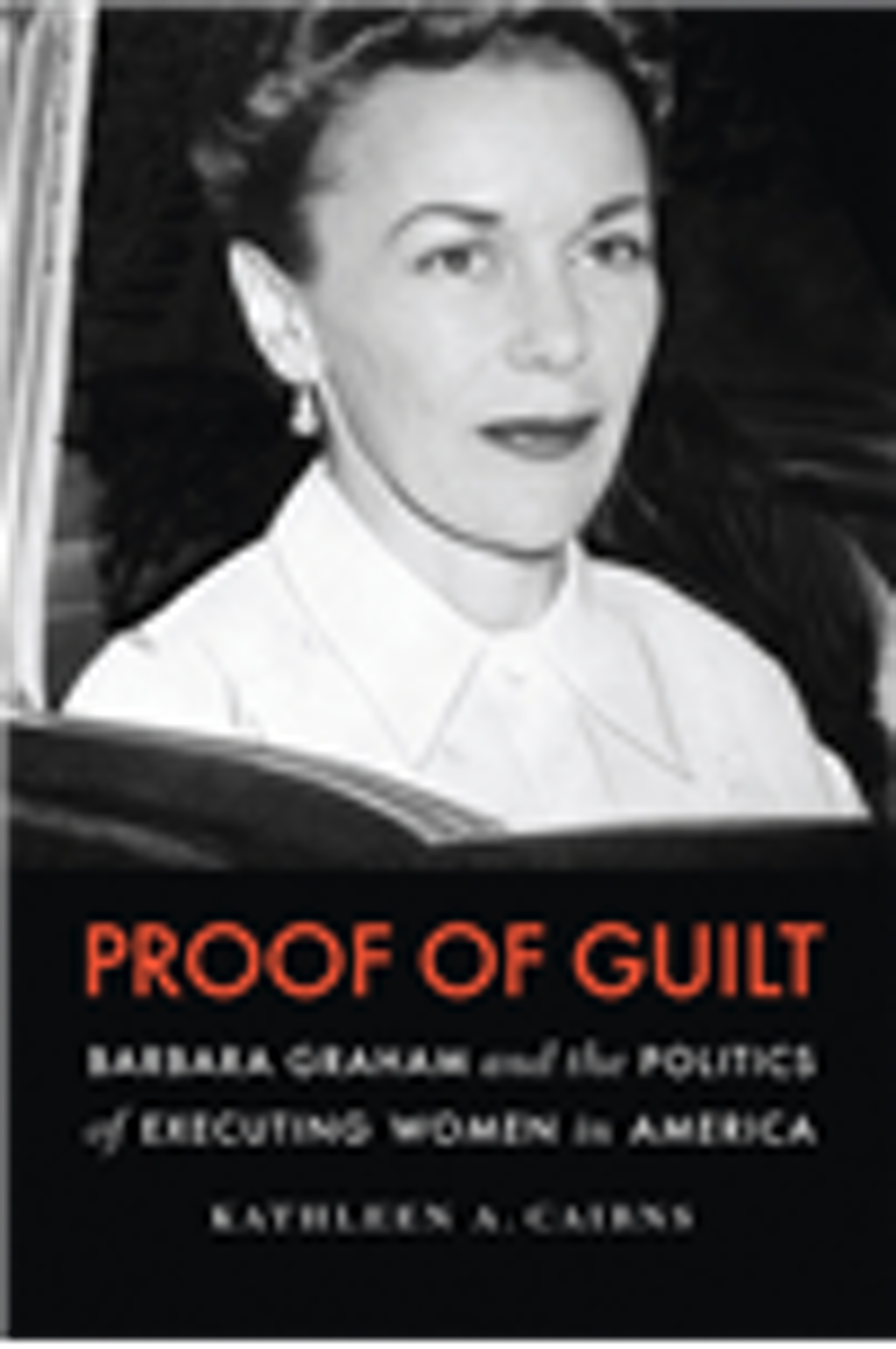 "BOOKS: ""Proof of Guilt: Barbara Graham and the Politics of Executing Women in America"""