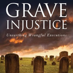 "BOOKS: ""Grave Injustice: Unearthing Wrongful Executions"""