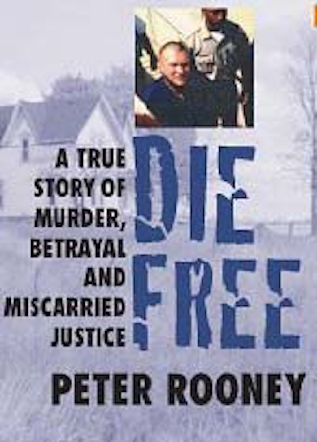 "BOOKS: ""Die Free: A True Story of Murder, Betrayal and Miscarried Justice"""