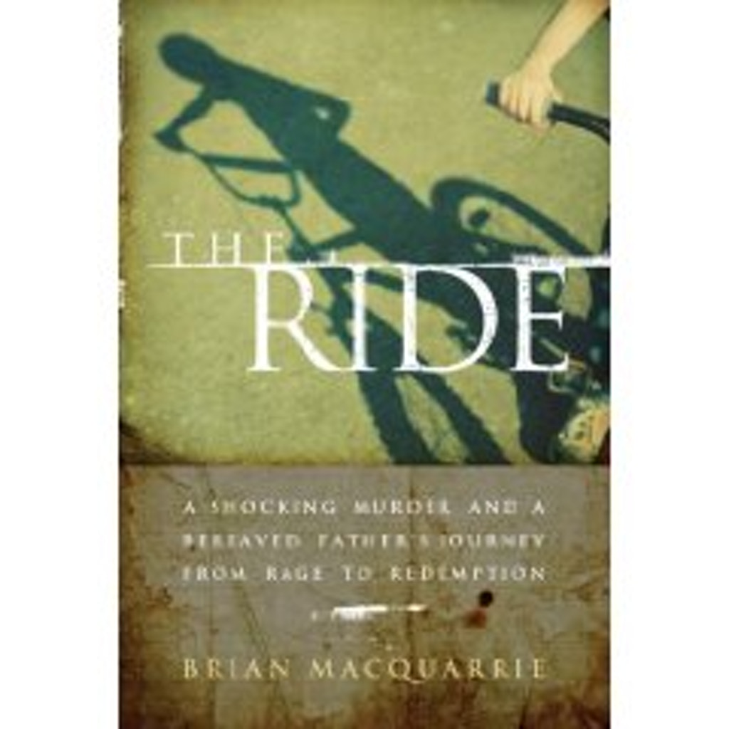 BOOKS--The Ride: A Shocking Murder and a Bereaved Father's Journey from Rage to Redemption