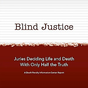 Blind Justice: Juries Deciding Life and Death With Only Half the Truth